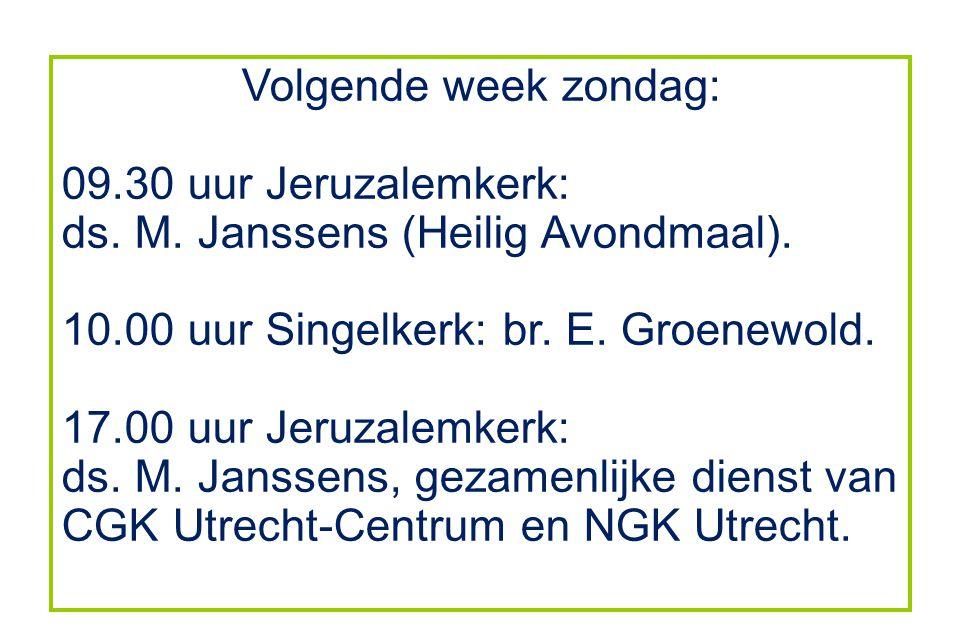 Volgende week zondag: 09.30 uur Jeruzalemkerk: ds.