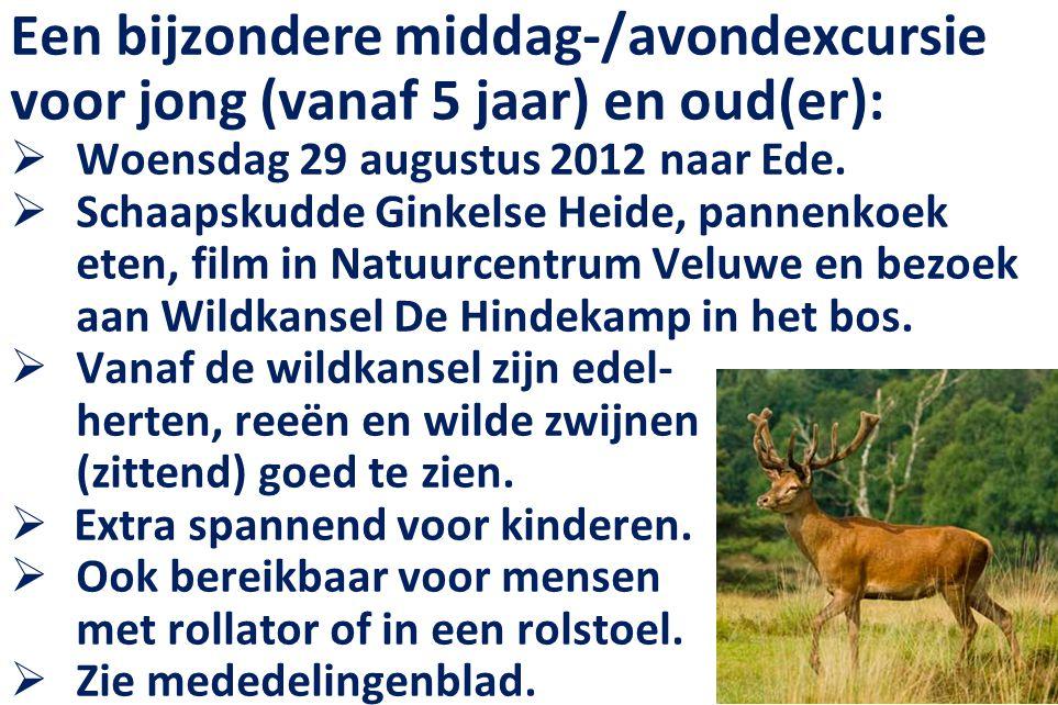 Een bijzondere middag-/avondexcursie voor jong (vanaf 5 jaar) en oud(er):  Woensdag 29 augustus 2012 naar Ede.