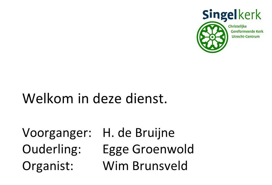 Welkom in deze dienst. Voorganger:H. de Bruijne Ouderling:Egge Groenwold Organist: Wim Brunsveld
