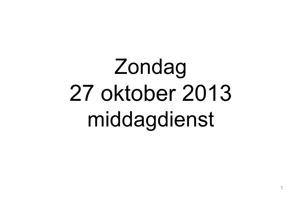 1 Zondag 27 oktober 2013 middagdienst