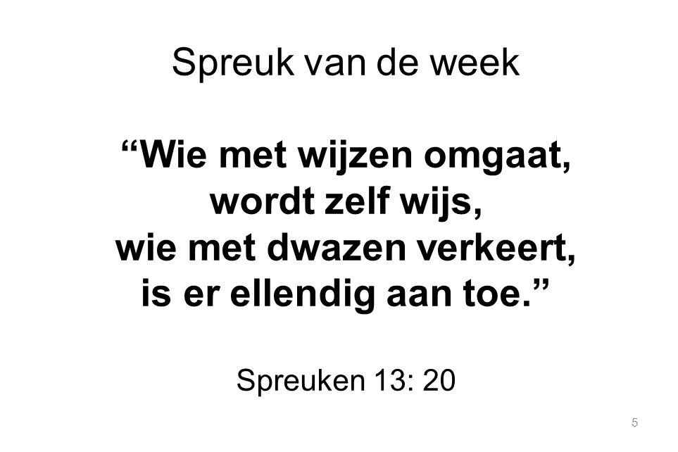 """5 Spreuk van de week """"Wie met wijzen omgaat, wordt zelf wijs, wie met dwazen verkeert, is er ellendig aan toe."""" Spreuken 13: 20"""