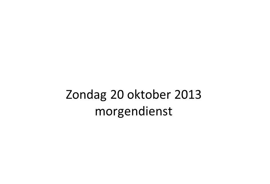 Zondag 20 oktober 2013 morgendienst