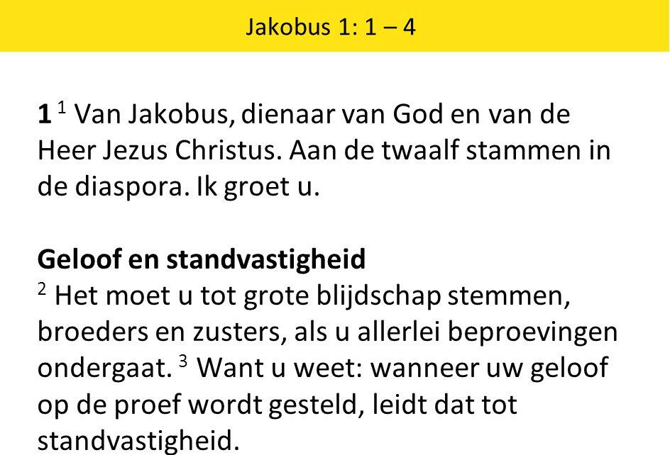 Jakobus 1: 1 – 4 1 1 Van Jakobus, dienaar van God en van de Heer Jezus Christus.