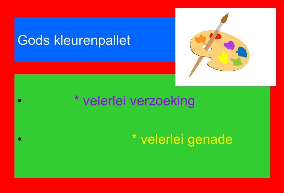 Gods kleurenpallet * velerlei verzoeking * velerlei genade
