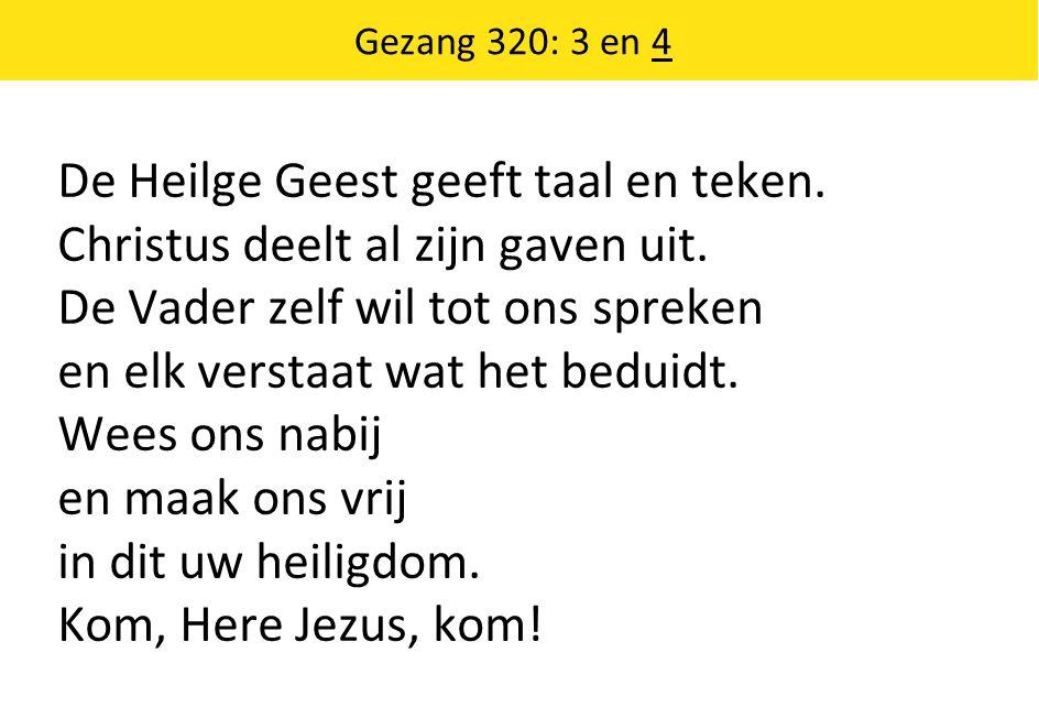 Gezang 320: 3 en 4 De Heilge Geest geeft taal en teken.