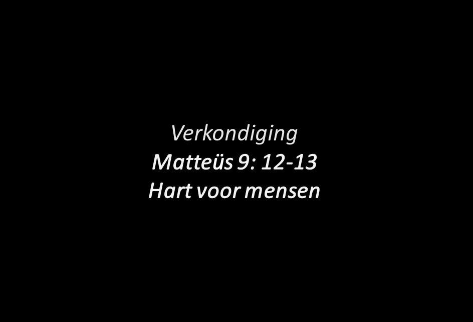 Verkondiging Matteüs 9: 12-13 Hart voor mensen