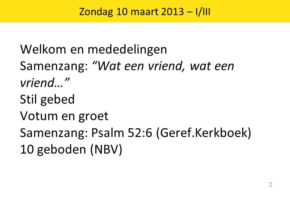 """Welkom en mededelingen Samenzang: """"Wat een vriend, wat een vriend…"""" Stil gebed Votum en groet Samenzang: Psalm 52:6 (Geref.Kerkboek) 10 geboden (NBV)"""