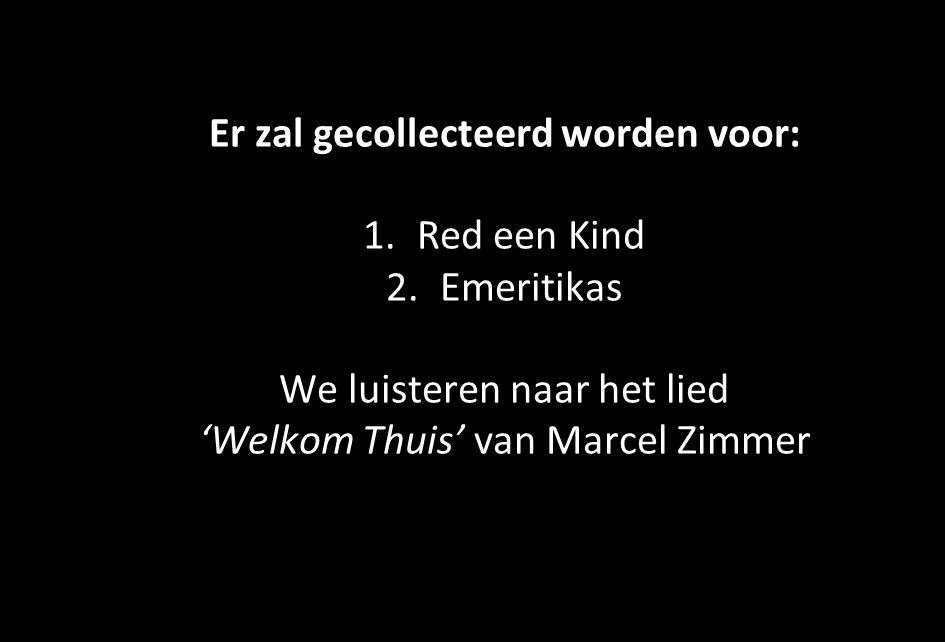 Er zal gecollecteerd worden voor: 1. Red een Kind 2. Emeritikas We luisteren naar het lied 'Welkom Thuis' van Marcel Zimmer