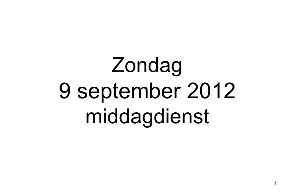 1 Zondag 9 september 2012 middagdienst