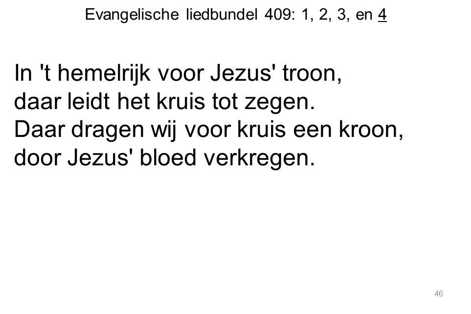 Evangelische liedbundel 409: 1, 2, 3, en 4 In t hemelrijk voor Jezus troon, daar leidt het kruis tot zegen.