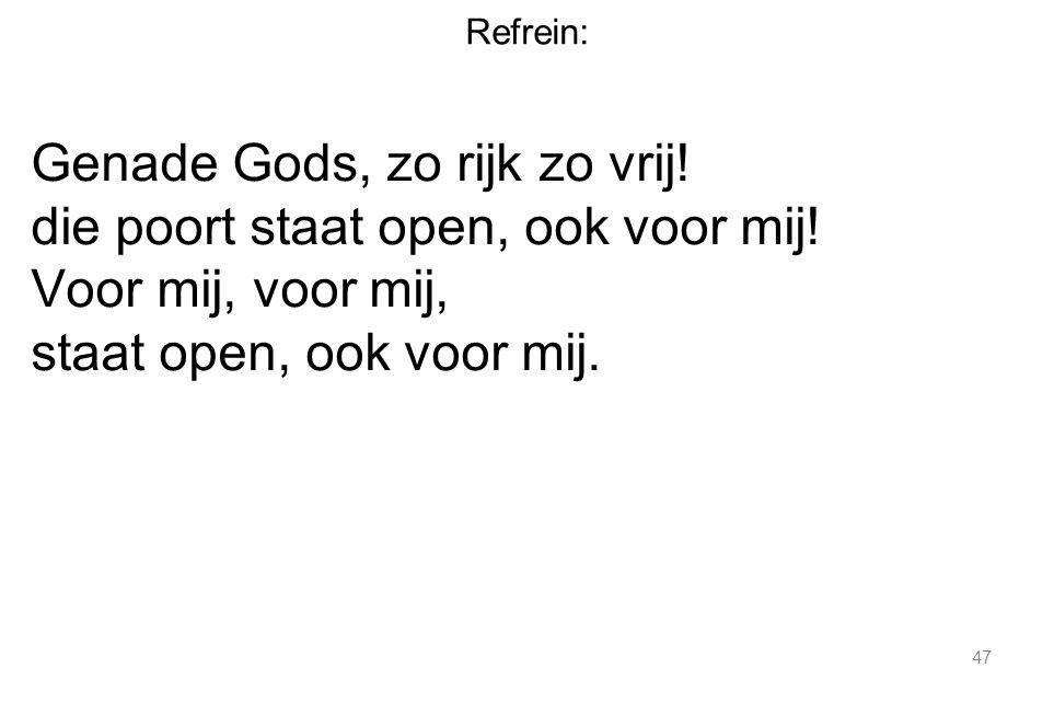Refrein: Genade Gods, zo rijk zo vrij. die poort staat open, ook voor mij.