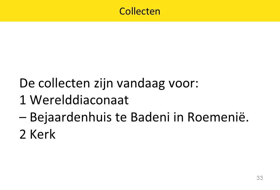 De collecten zijn vandaag voor: 1 Werelddiaconaat – Bejaardenhuis te Badeni in Roemenië.