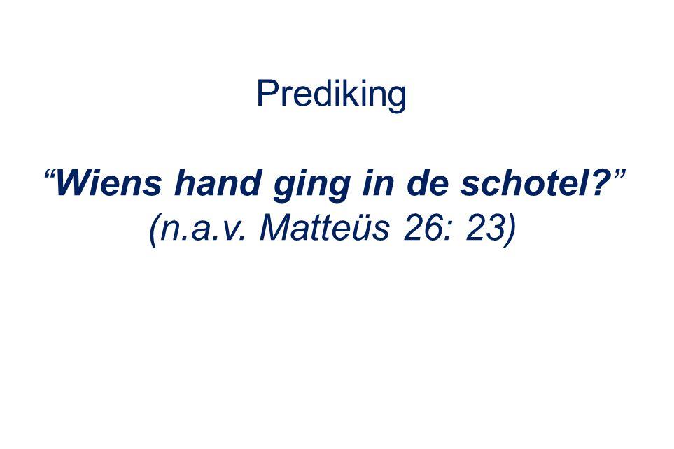 """Prediking """"Wiens hand ging in de schotel?"""" (n.a.v. Matteüs 26: 23)"""
