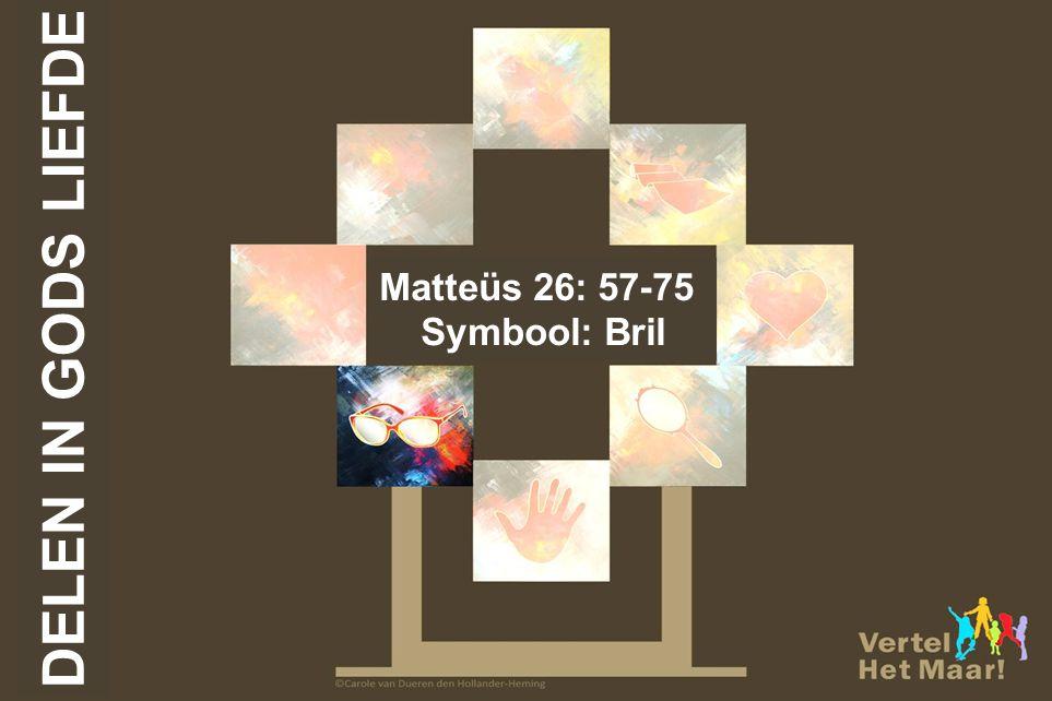 Matteüs 26: 57-75 Symbool: Bril DELEN IN GODS LIEFDE