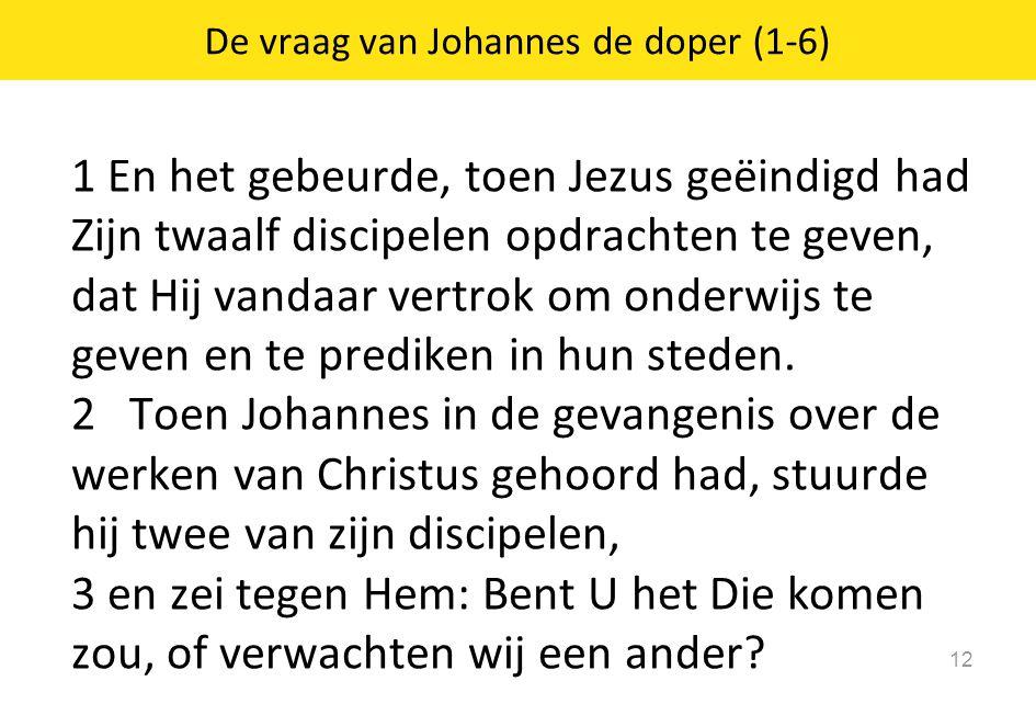 1 En het gebeurde, toen Jezus geëindigd had Zijn twaalf discipelen opdrachten te geven, dat Hij vandaar vertrok om onderwijs te geven en te prediken in hun steden.