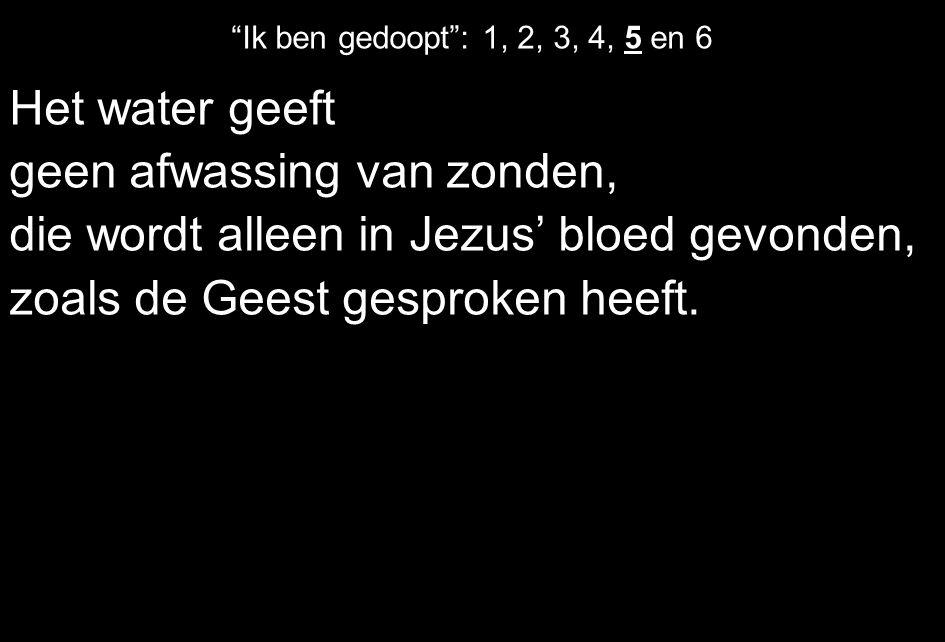 """Het water geeft geen afwassing van zonden, die wordt alleen in Jezus' bloed gevonden, zoals de Geest gesproken heeft. """"Ik ben gedoopt"""": 1, 2, 3, 4, 5"""