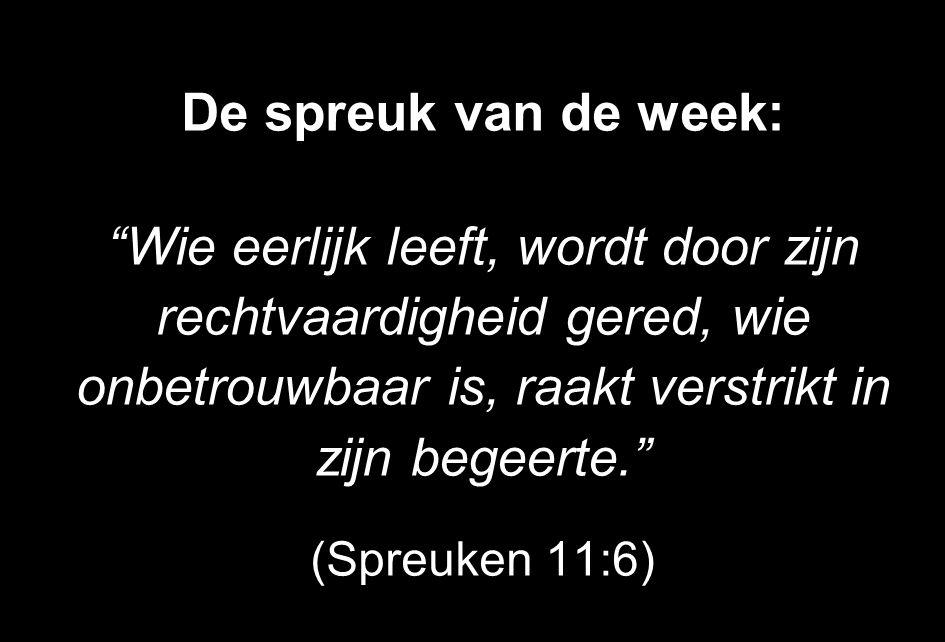 """De spreuk van de week: """"Wie eerlijk leeft, wordt door zijn rechtvaardigheid gered, wie onbetrouwbaar is, raakt verstrikt in zijn begeerte."""" (Spreuken"""