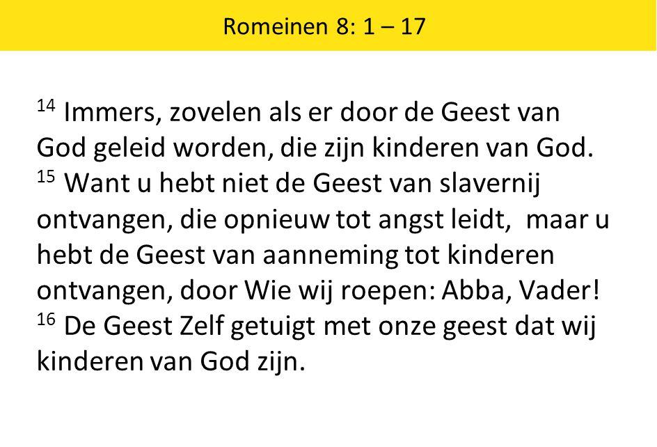 Romeinen 8: 1 – 17 14 Immers, zovelen als er door de Geest van God geleid worden, die zijn kinderen van God. 15 Want u hebt niet de Geest van slaverni
