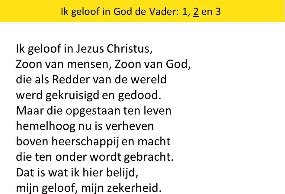 Ik geloof in God de Vader: 1, 2 en 3 Ik geloof in Jezus Christus, Zoon van mensen, Zoon van God, die als Redder van de wereld werd gekruisigd en gedoo