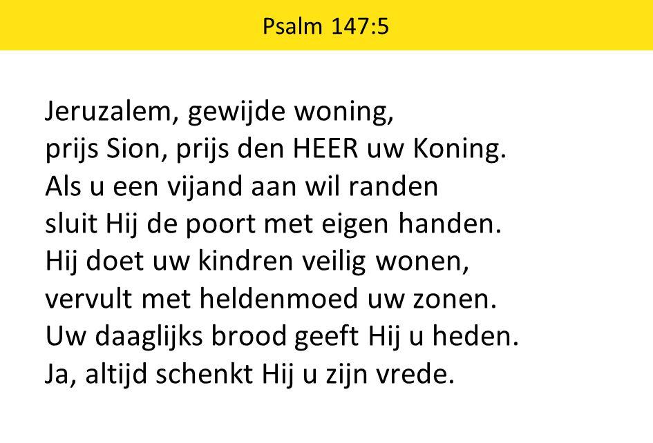 Psalm 147:5 Jeruzalem, gewijde woning, prijs Sion, prijs den HEER uw Koning.