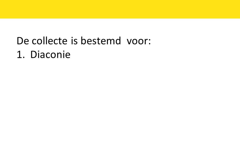 De collecte is bestemd voor: 1.Diaconie