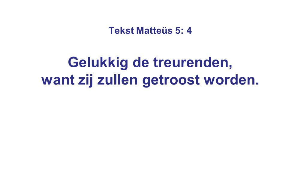 Tekst Matteüs 5: 4 Gelukkig de treurenden, want zij zullen getroost worden.