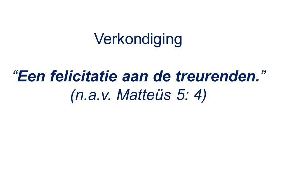 Verkondiging Een felicitatie aan de treurenden. (n.a.v. Matteüs 5: 4)