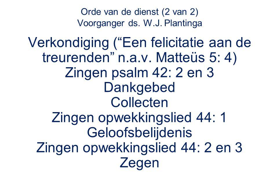 Orde van de dienst (2 van 2) Voorganger ds.W.J.