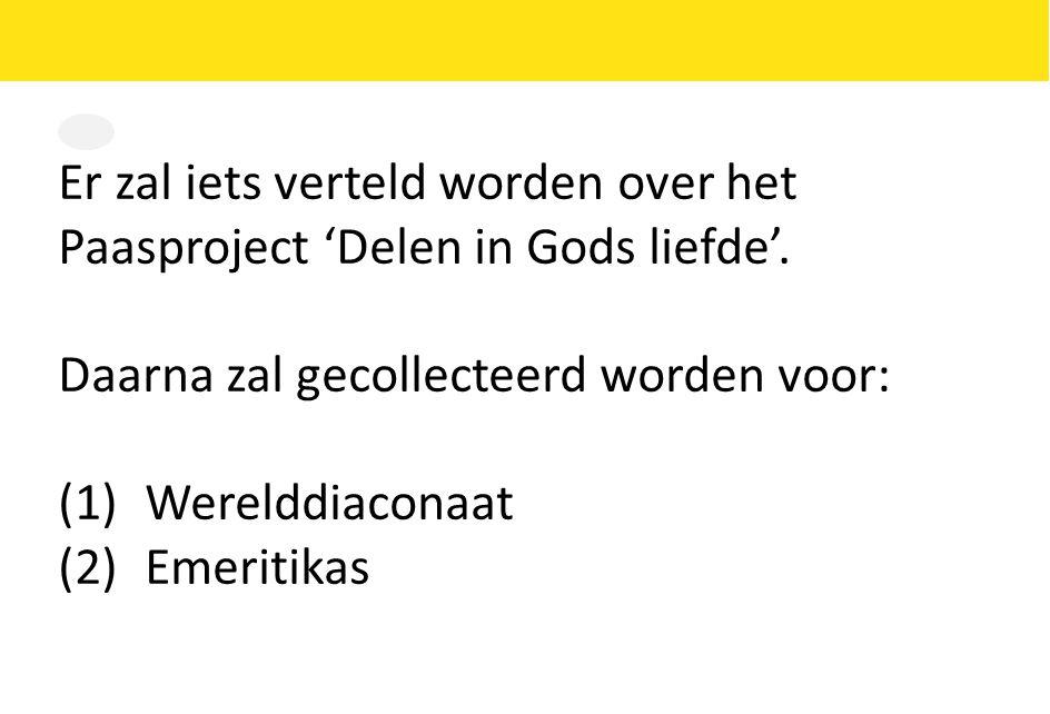 Er zal iets verteld worden over het Paasproject 'Delen in Gods liefde'. Daarna zal gecollecteerd worden voor: (1)Werelddiaconaat (2)Emeritikas