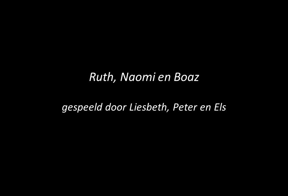 Ruth, Naomi en Boaz gespeeld door Liesbeth, Peter en Els
