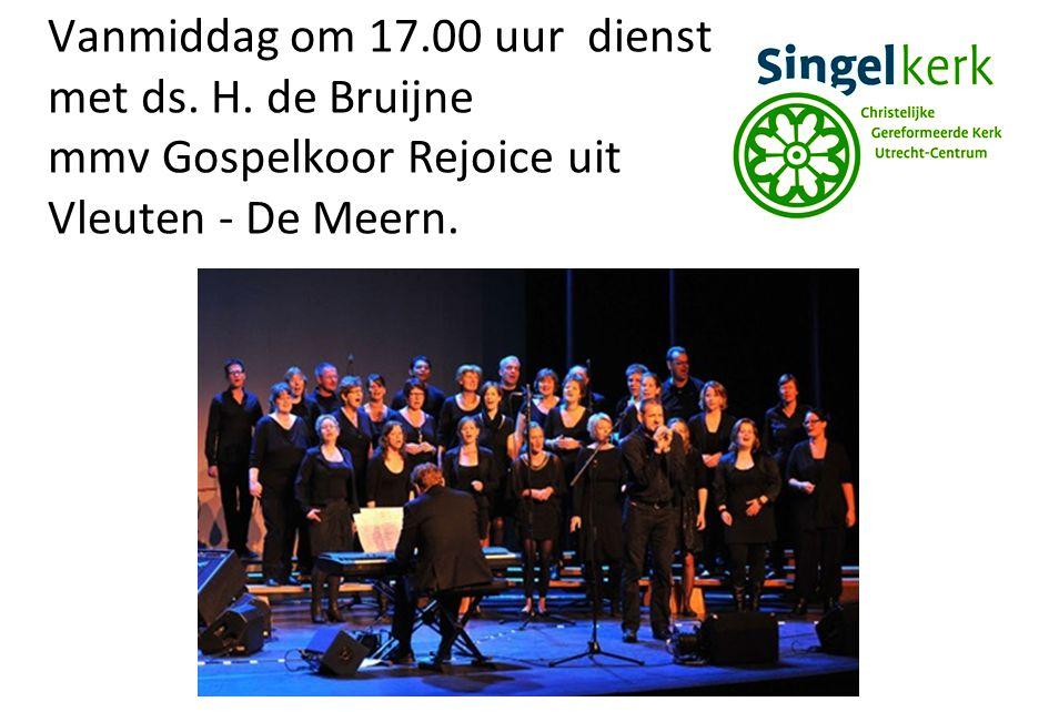 Vanmiddag om 17.00 uur dienst met ds. H. de Bruijne mmv Gospelkoor Rejoice uit Vleuten - De Meern.