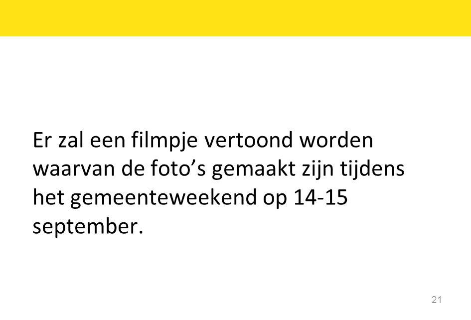 21 Er zal een filmpje vertoond worden waarvan de foto's gemaakt zijn tijdens het gemeenteweekend op 14-15 september.