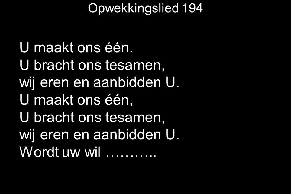 Opwekkingslied 194 U maakt ons één. U bracht ons tesamen, wij eren en aanbidden U. U maakt ons één, U bracht ons tesamen, wij eren en aanbidden U. Wor