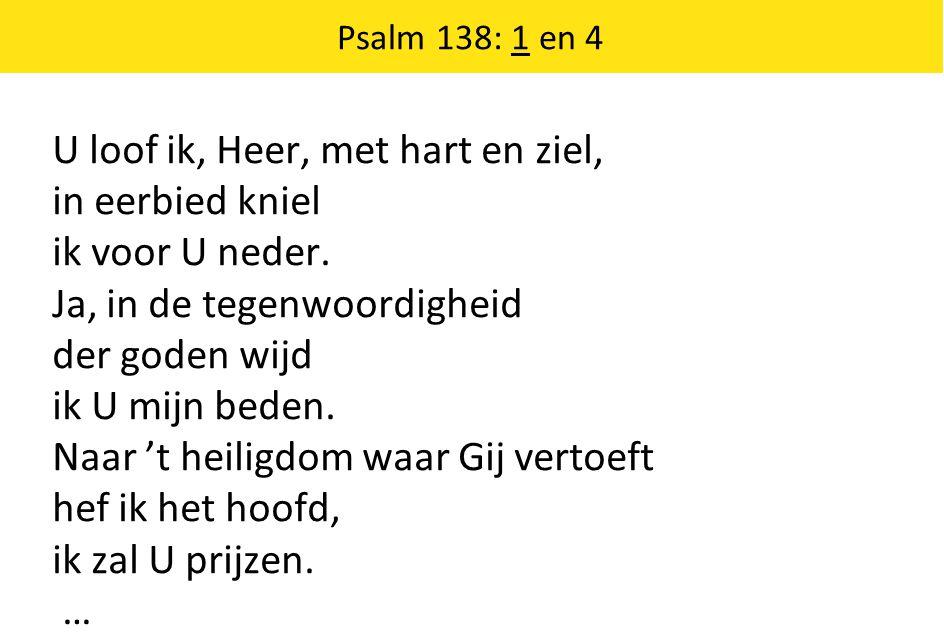 U loof ik, Heer, met hart en ziel, in eerbied kniel ik voor U neder.