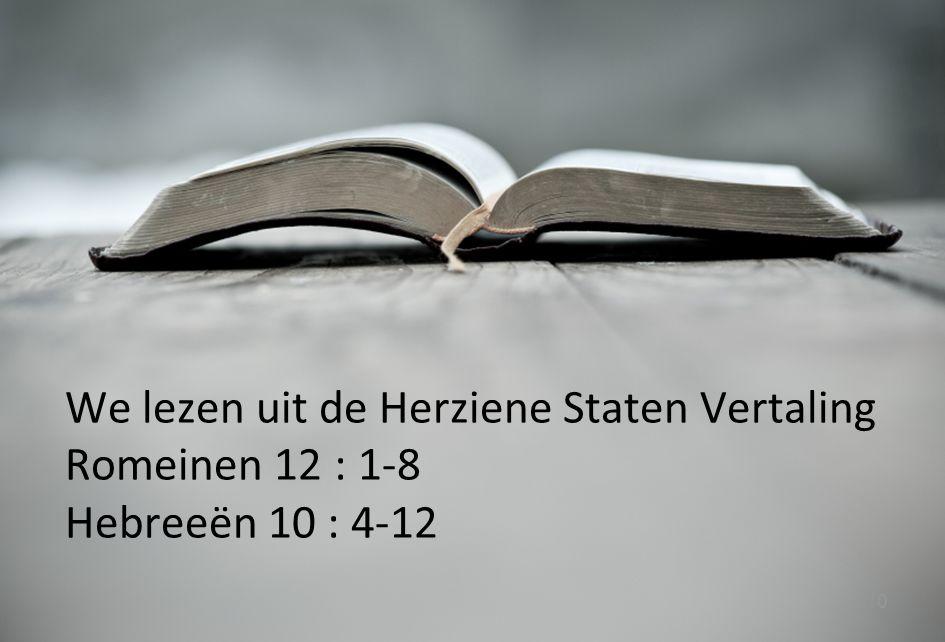 10 We lezen uit de Herziene Staten Vertaling Romeinen 12 : 1-8 Hebreeën 10 : 4-12