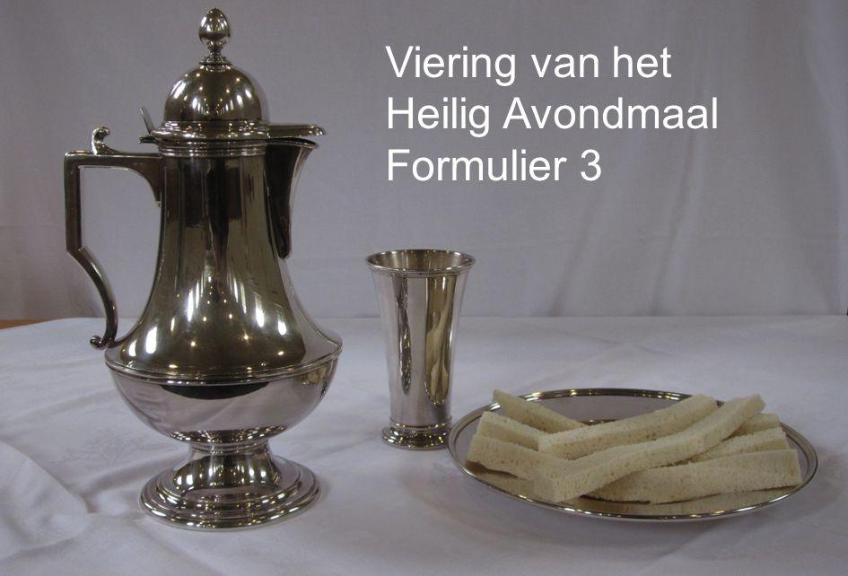 Viering van het Heilig Avondmaal Viering van het Heilig Avondmaal Formulier 3