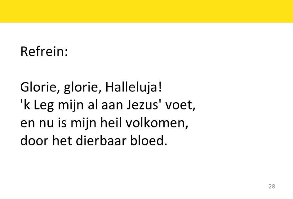 Refrein: Glorie, glorie, Halleluja.