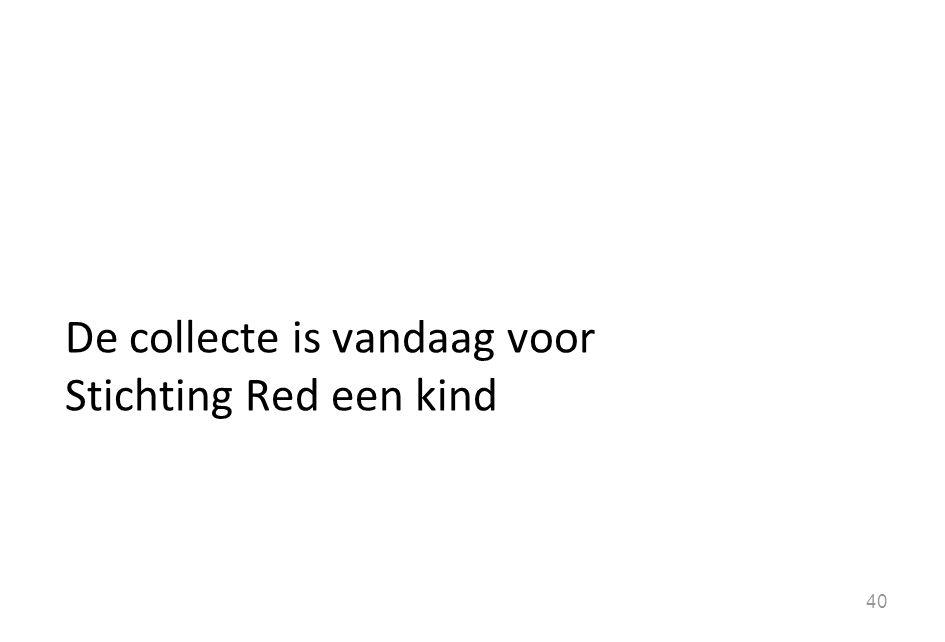 De collecte is vandaag voor Stichting Red een kind 40