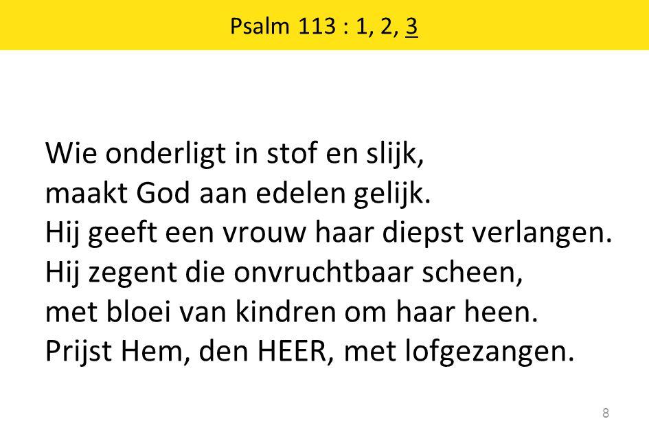 Wie onderligt in stof en slijk, maakt God aan edelen gelijk.