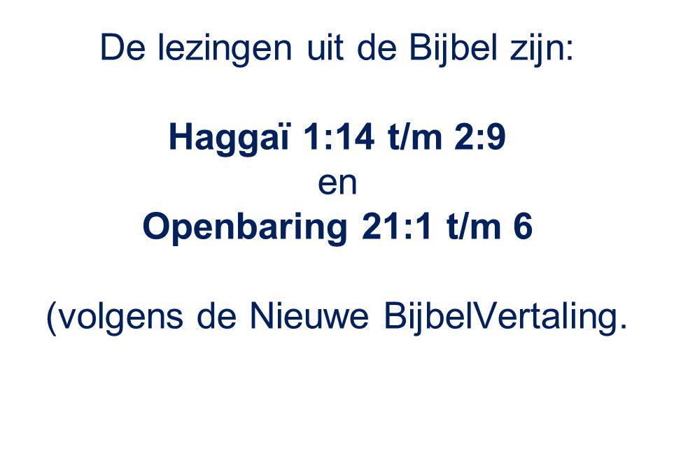 De lezingen uit de Bijbel zijn: Haggaï 1:14 t/m 2:9 en Openbaring 21:1 t/m 6 (volgens de Nieuwe BijbelVertaling.