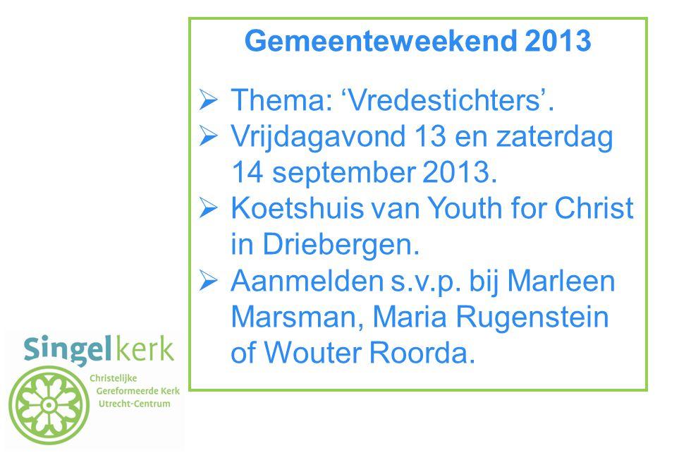 Gemeenteweekend 2013  Thema: 'Vredestichters'.  Vrijdagavond 13 en zaterdag 14 september 2013.  Koetshuis van Youth for Christ in Driebergen.  Aan