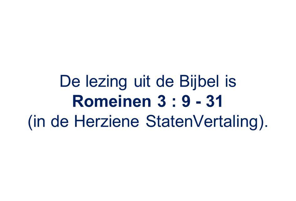 De lezing uit de Bijbel is Romeinen 3 : 9 - 31 (in de Herziene StatenVertaling).