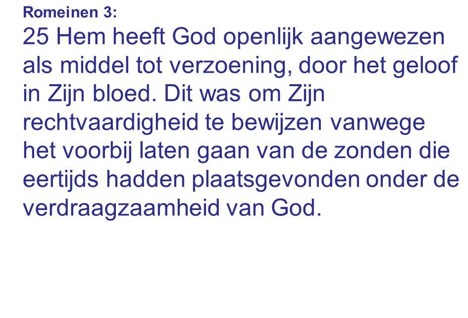 Romeinen 3: 25 Hem heeft God openlijk aangewezen als middel tot verzoening, door het geloof in Zijn bloed.