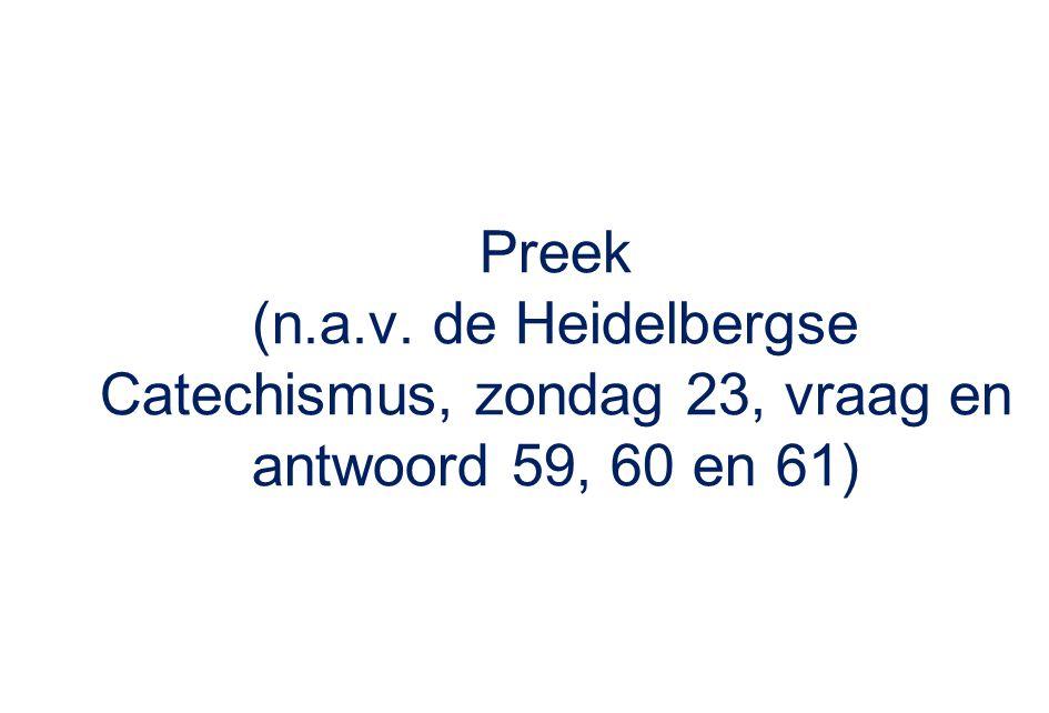 Preek (n.a.v. de Heidelbergse Catechismus, zondag 23, vraag en antwoord 59, 60 en 61)