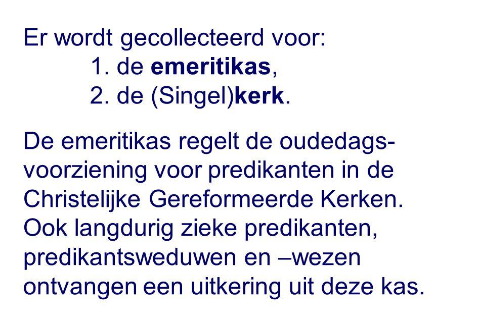 Er wordt gecollecteerd voor: 1. de emeritikas, 2.