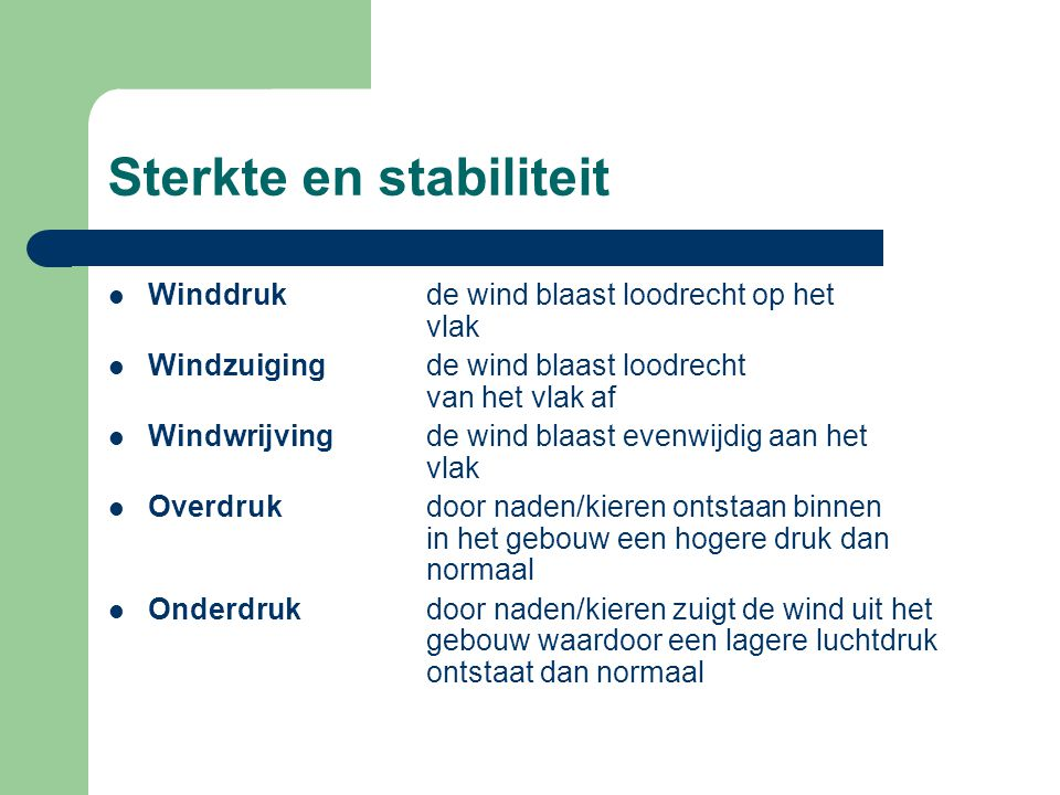Sterkte en stabiliteit Winddrukde wind blaast loodrecht op het vlak Windzuigingde wind blaast loodrecht van het vlak af Windwrijvingde wind blaast eve