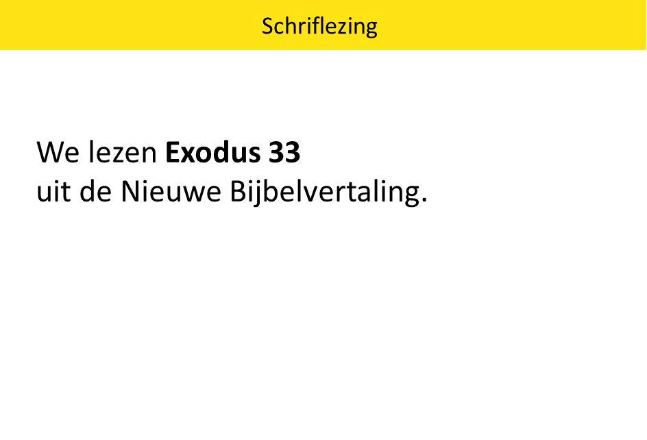 We lezen Exodus 33 uit de Nieuwe Bijbelvertaling. Schriflezing