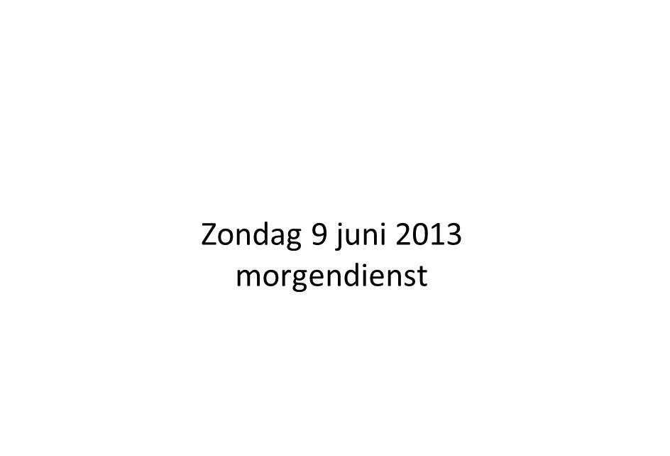 Zondag 9 juni 2013 morgendienst