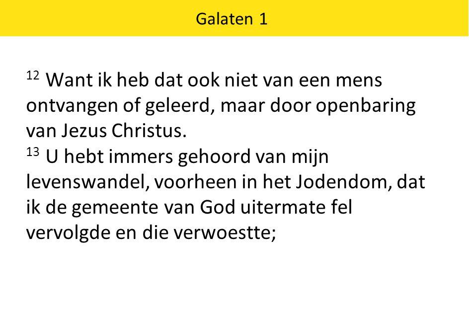 Galaten 1 12 Want ik heb dat ook niet van een mens ontvangen of geleerd, maar door openbaring van Jezus Christus.