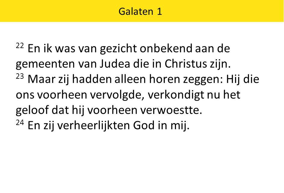 Galaten 1 22 En ik was van gezicht onbekend aan de gemeenten van Judea die in Christus zijn.